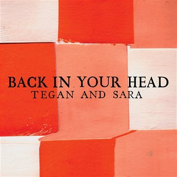 Back In Your Head-Tegan And Sara