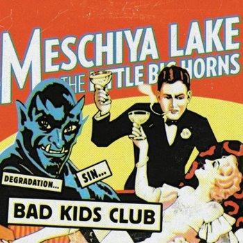 Bad Kids Club-Lake Meschiya, The Little Big Horns
