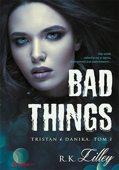 Bad Things. Tristan i Danika. Tom 1 - R.K. Lilley