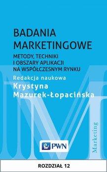 Badania marketingowe. Metody, techniki i obszary aplikacji na współczesnym rynku. Rozdział 12                      (ebook)
