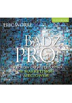 Bądź pro! 7 kroków do mistrzostwa w marketingu sieciowym-Worre Eric