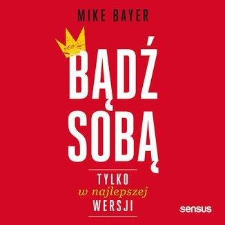 Bądź sobą, tylko w najlepszej wersji-Bayer Mike