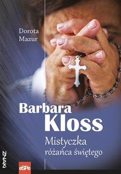 Barbara Kloss. Mistyczka różańca świętego-Mazur Dorota