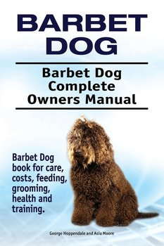 Barbet Dog. Barbet Dog Complete Owners Manual. Barbet Dog book for care, costs, feeding, grooming, health and training.-Hoppendale George