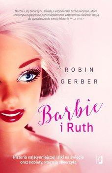 Barbie i Ruth. Historia najsłynniejszej lalki na świecie oraz kobiety, która ją stworzyła                      (ebook)