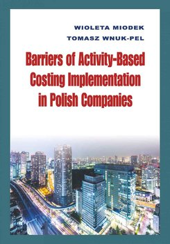 Barriers of Activity-Based Costing Implementation in Polish Companies-Miodek Wioleta, Wnuk-Pel Tomasz