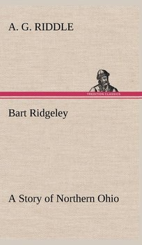 Bart Ridgeley A Story of Northern Ohio-Riddle A. G.