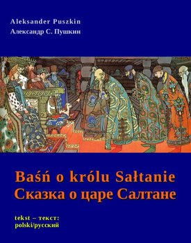 Baśń o królu Sałtanie. Сказка о царе Салтане-Puszkin Aleksander