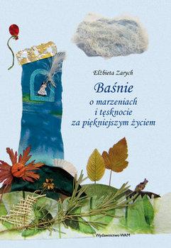 Baśnie o marzeniach i tęsknocie za piękniejszym życiem-Zarych Elżbieta
