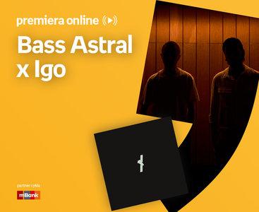 Bass Astral x Igo – PREMIERA ONLINE