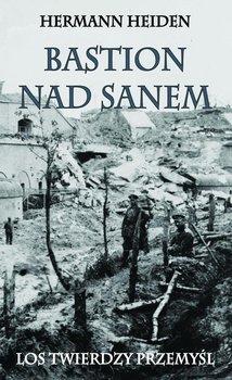 Bastion nad Sanem. Los twierdzy Przemyśl-Heiden Hermann