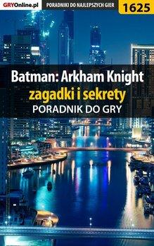 Batman: Arkham Knight - zagadki i sekrety - poradnik do gry-Hałas Jacek Stranger