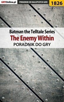 Batman: The Telltale Series. The Enemy Within. Poradnik do gry - Misztal Grzegorz Alban3k