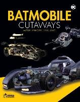 Batmobile Cutaways: The Movie Vehicles 1989-2012 Plus Collectible - Cowsill Alan, Hill James, Jackson Richard