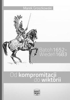 Batoh 1652 – Wiedeń 1683. Od kompromitacji do wiktorii-Groszkowski Marek