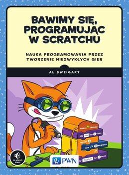 Bawimy się, programując w Scratchu. Nauka programowania przez tworzenie niezwykłych gier-Sweigart Albert