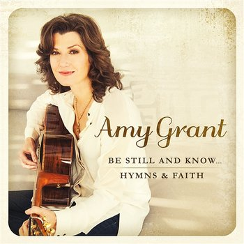 Be Still And Know... Hymns & Faith - Amy Grant