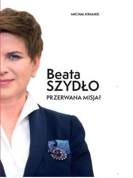 Beata Szydło. Przerwana misja?-Kramek Michał