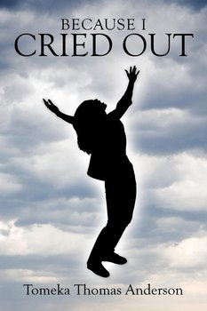 Because I Cried Out-Anderson Tomeka Thomas