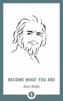 Become What You Are - Watts Alan