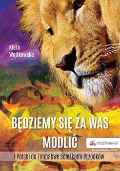 Będziemy się za Was modlić-Wojtkowska Klara