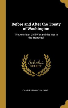 Before and After the Treaty of Washington-Adams Charles Francis