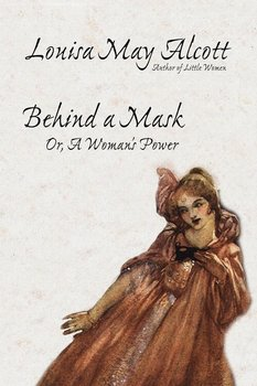 Behind a Mask, or, A Woman's Power-Alcott Louisa May