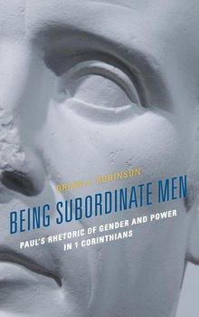 Being Subordinate Men-Robinson Brian J