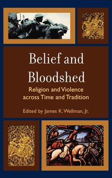 Belief and Bloodshed - Wellman James K. Jr.