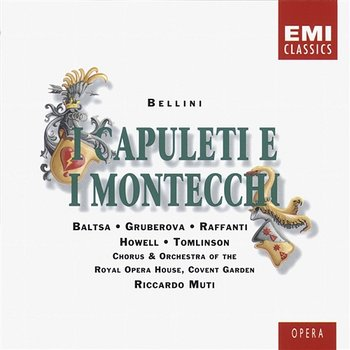 Bellini: I Capuleti e i Montecchi - Riccardo Muti, Edita Gruberova, Agnes Baltsa, Dano Raffanti, Gwynne Howell, Sir John Tomlinson, Chorus of the Royal Opera House, Covent Garden, Orchestra Of The Royal Opera House, Covent Garden