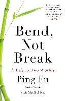 Bend, Not Break: A Life in Two Worlds-Fu Ping, Fox Meimei