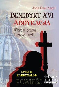 Benedykt XVI. Abdykacja. Wbrew prawu i swojej woli                      (ebook)