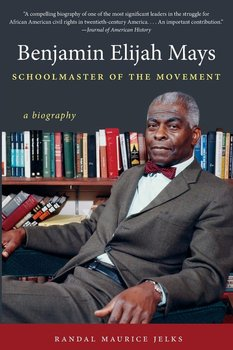 Benjamin Elijah Mays, Schoolmaster of the Movement - Jelks Randal Maurice