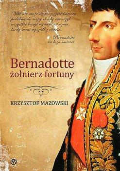 Bernadotte żołnierz fortuny-Mazowski Krzysztof
