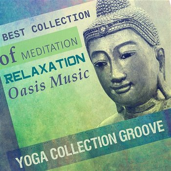 Best Collection of Meditation Relaxation Oasis Music - Yoga Collection Groove, Calming Session, Spa, Massage, Reiki Healing-Meditation Mantras Guru