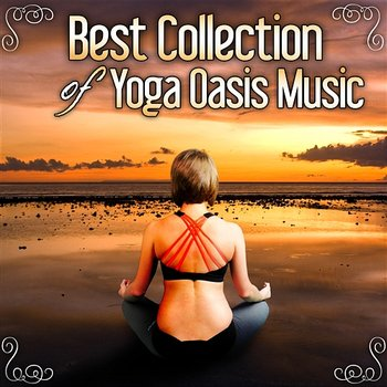 Best Collection of Yoga Oasis Music – Meditation Ambient Music, Healing Mantra Sounds, Music for Yoga Exercise - Mantra Yoga Music Oasis