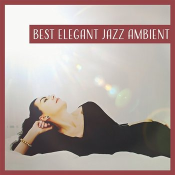 Best Elegant Jazz Ambient – Positive Coffee Time, Mellow and Chamber Moods,  Smooth Jazz Music, Charm Dinner Party (Album mp3)