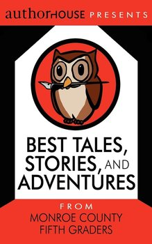 Best Tales, Stories, and Adventures-AuthorHouse EAC,