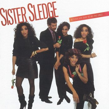 Bet Cha Say That To All The Girls-Sister Sledge