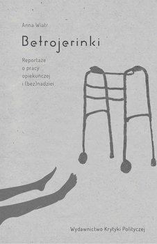 Betrojerinki. Reportaże o pracy opiekuńczej i beznadziei                      (ebook)
