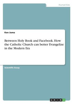 Between Holy Book and Facebook. How the Catholic Church can better Evangelize in the Modern Era-Juma Ken