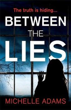 Between the Lies: a totally gripping psychological thriller with the most shocking twists-Adams Michelle