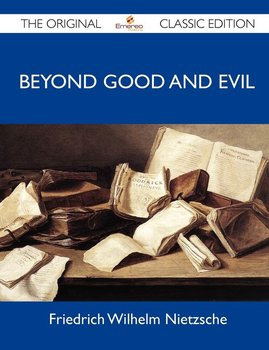 Beyond Good and Evil - The Original Classic Edition-Nietzsche Friedrich Wilhelm