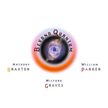 Beyond Quantum - Braxton Anthony, Graves Milford, Parker William