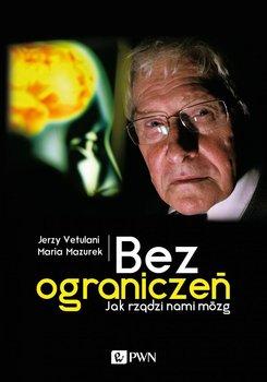 Bez ograniczeń. Jak rządzi nami mózg-Vetulani Jerzy, Mazurek Maria