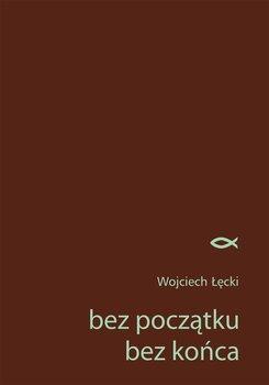Bez początku, bez końca-Łęcki Wojciech