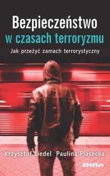 Bezpieczeństwo w czasach terroryzmu. Jak przeżyć zamach terrorystyczny-Liedel Krzysztof, Piasecka Paulina