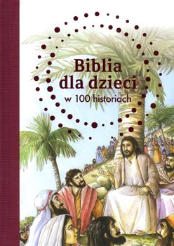 Biblia dla dzieci w 100 historiach-Jones B. A.