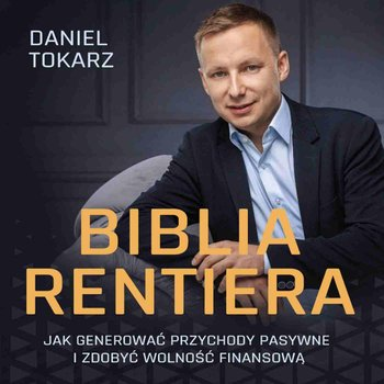 Biblia Rentiera. Jak generować przychody pasywne i zdobyć wolność finansową-Tokarz Daniel
