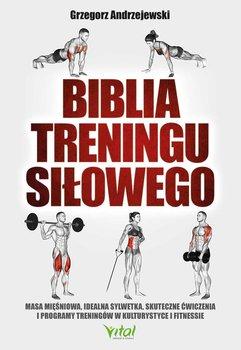 Biblia treningu siłowego. Masa mięśniowa, idealna sylwetka, skuteczne ćwiczenia i programy treningów w kulturystyce i fitness-Andrzejewski Grzegorz